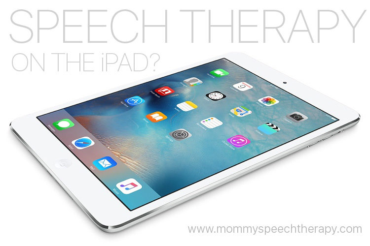 Speech Therapy on the iPad - Mommy Speech Therapy